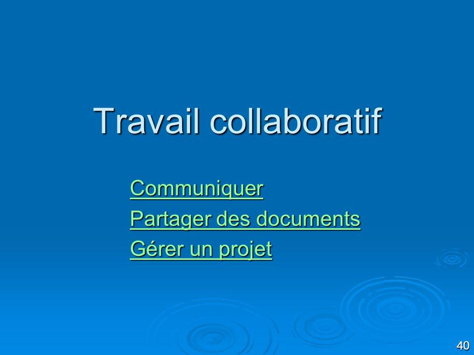 40 Travail collaboratif Communiquer Partager des documents Partager des documents Gérer un projet Gérer un projet