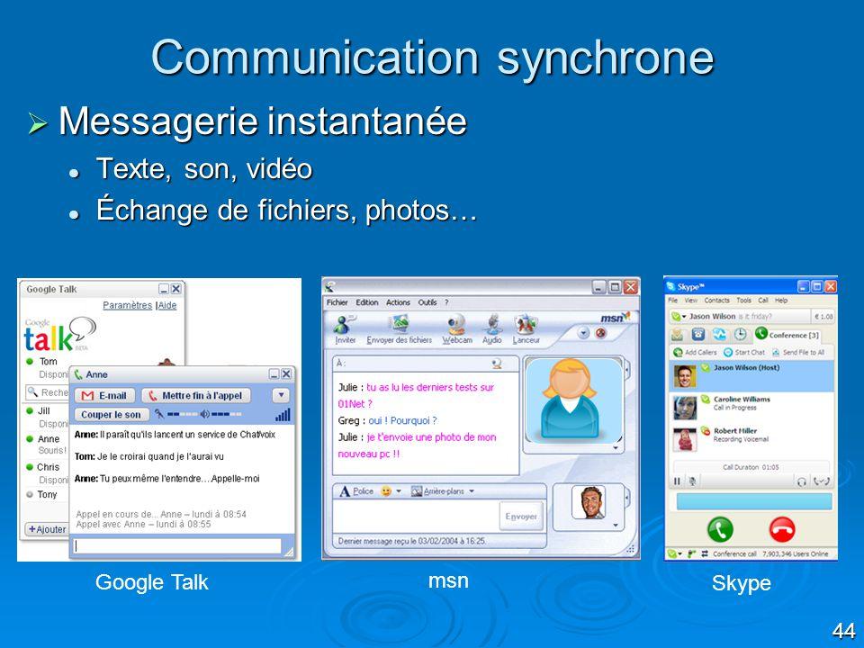 44 Communication synchrone Messagerie instantanée Messagerie instantanée Texte, son, vidéo Texte, son, vidéo Échange de fichiers, photos… Échange de fichiers, photos… Google Talk msn Skype