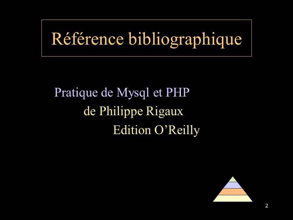 2 Référence bibliographique Pratique de Mysql et PHP de Philippe Rigaux Edition OReilly