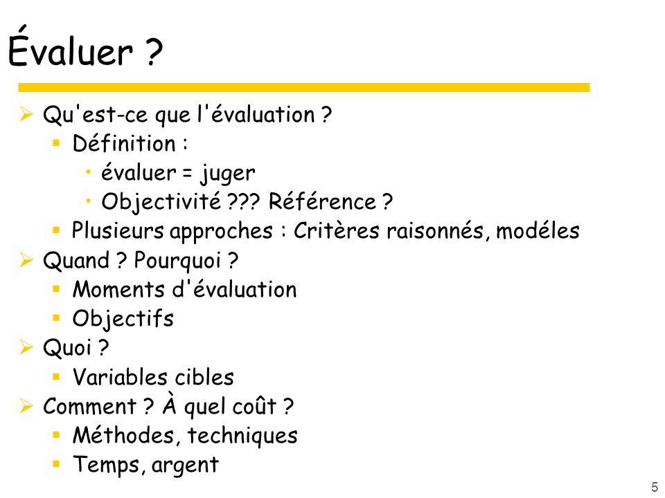 5 Évaluer ? Qu'est-ce que l'évaluation ? Définition : évaluer = juger Objectivité ??? Référence ? Plusieurs approches : Critères raisonnés, modéles Qu