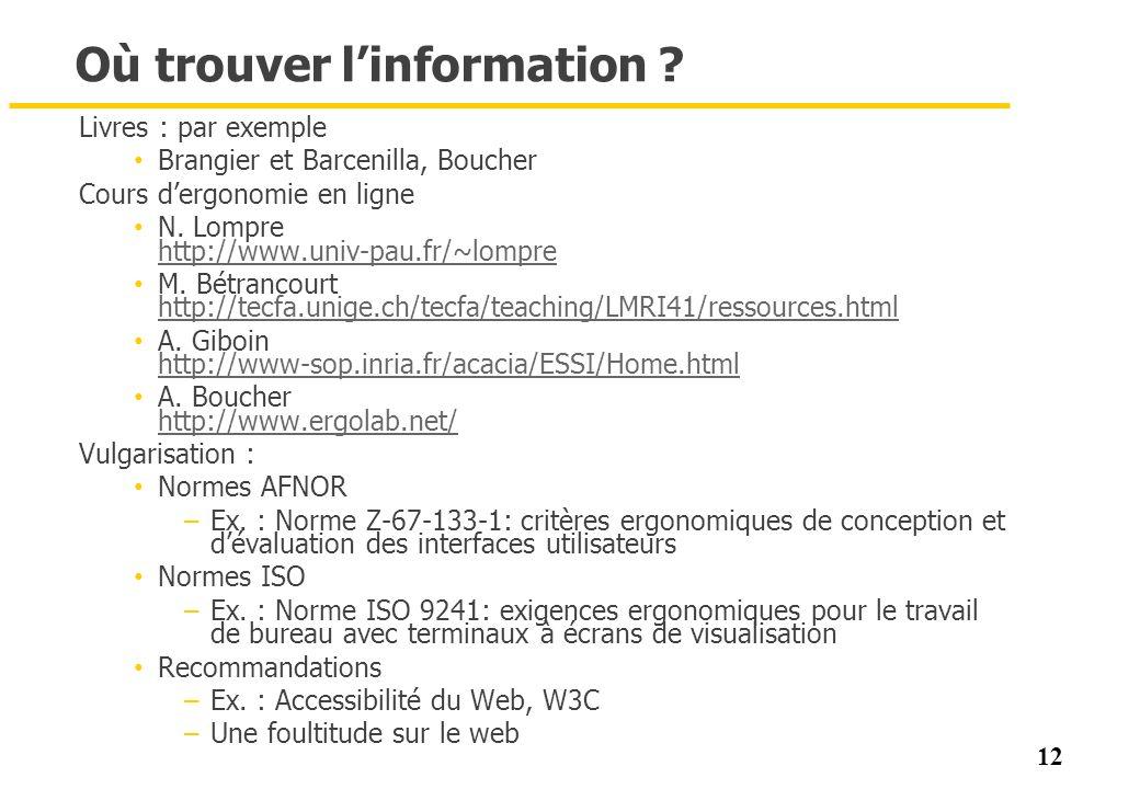 12 Où trouver linformation ? Livres : par exemple Brangier et Barcenilla, Boucher Cours dergonomie en ligne N. Lompre http://www.univ-pau.fr/~lompre h