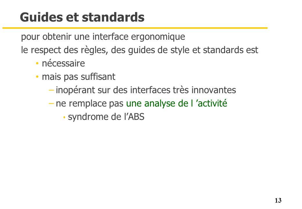 13 Guides et standards pour obtenir une interface ergonomique le respect des règles, des guides de style et standards est nécessaire mais pas suffisan