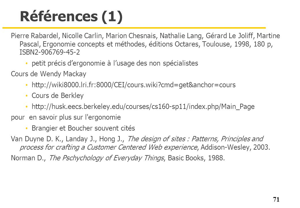71 Références (1) Pierre Rabardel, Nicolle Carlin, Marion Chesnais, Nathalie Lang, Gérard Le Joliff, Martine Pascal, Ergonomie concepts et méthodes, é