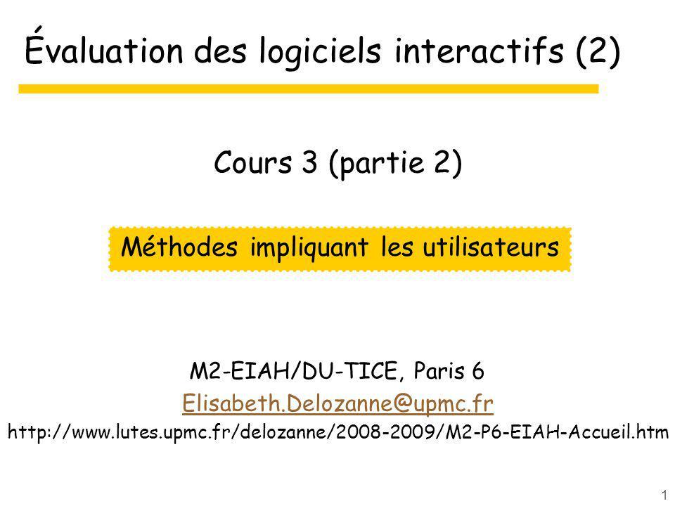 1 Évaluation des logiciels interactifs (2) M2-EIAH/DU-TICE, Paris 6 Elisabeth.Delozanne@upmc.fr http://www.lutes.upmc.fr/delozanne/2008-2009/M2-P6-EIA