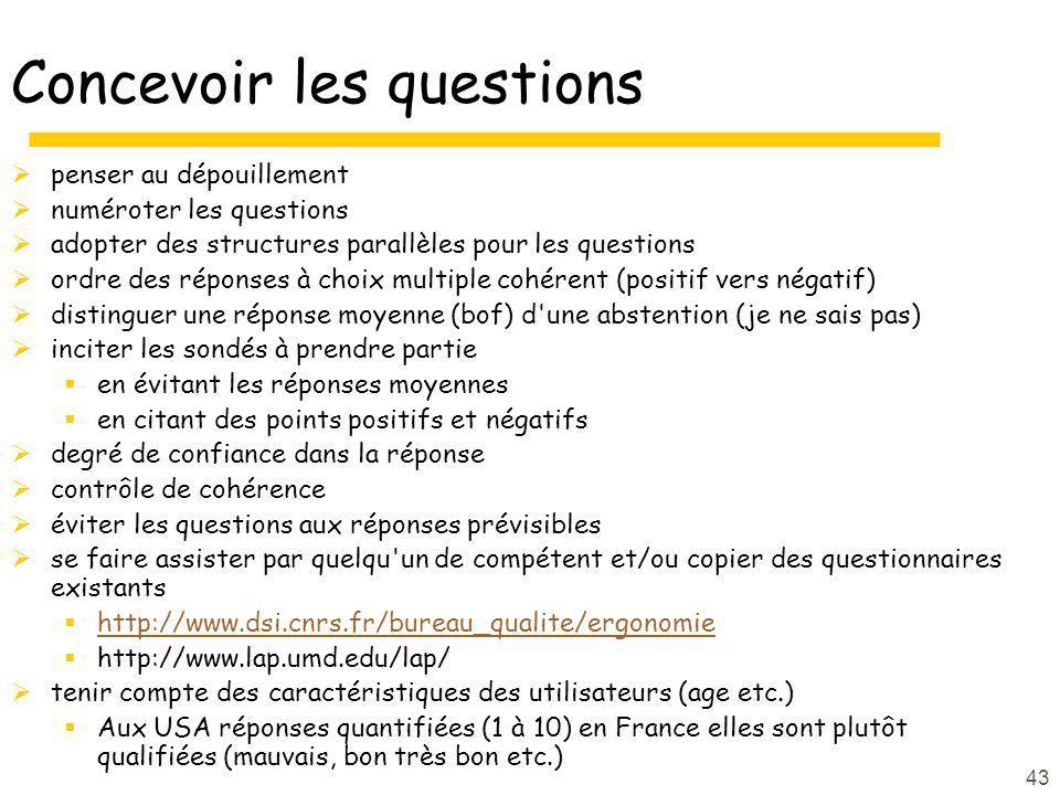43 Concevoir les questions penser au dépouillement numéroter les questions adopter des structures parallèles pour les questions ordre des réponses à c