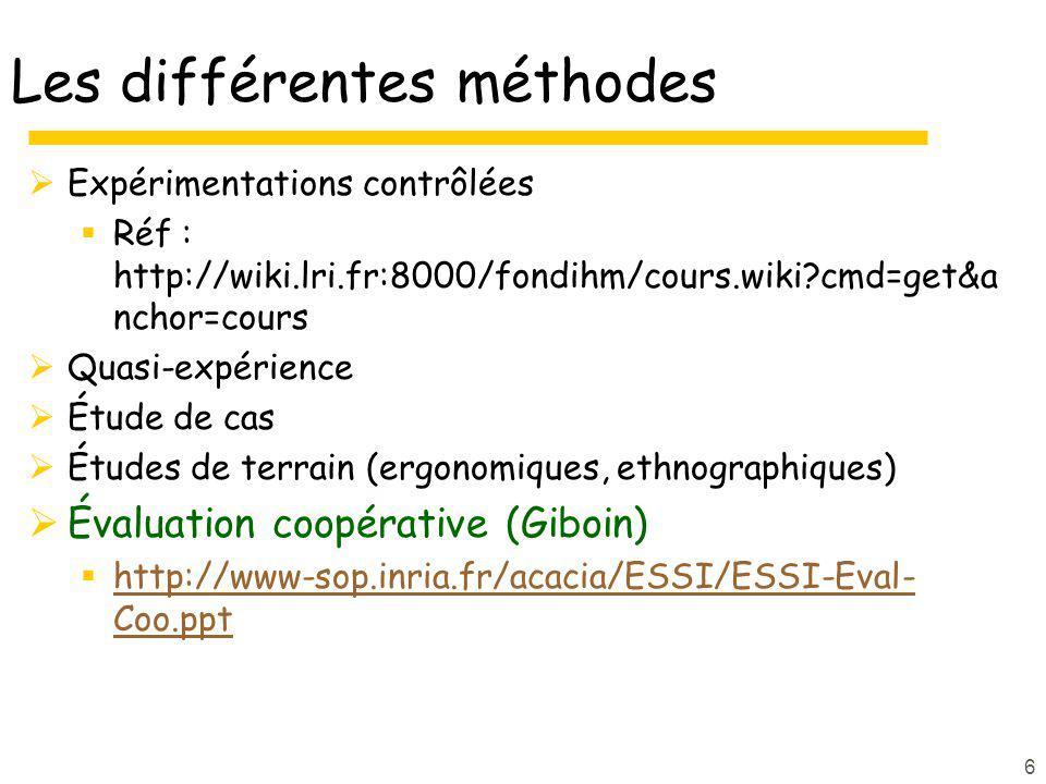6 Les différentes méthodes Expérimentations contrôlées Réf : http://wiki.lri.fr:8000/fondihm/cours.wiki?cmd=get&a nchor=cours Quasi-expérience Étude d