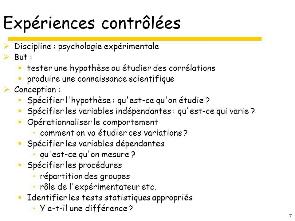 7 Expériences contrôlées Discipline : psychologie expérimentale But : tester une hypothèse ou étudier des corrélations produire une connaissance scien