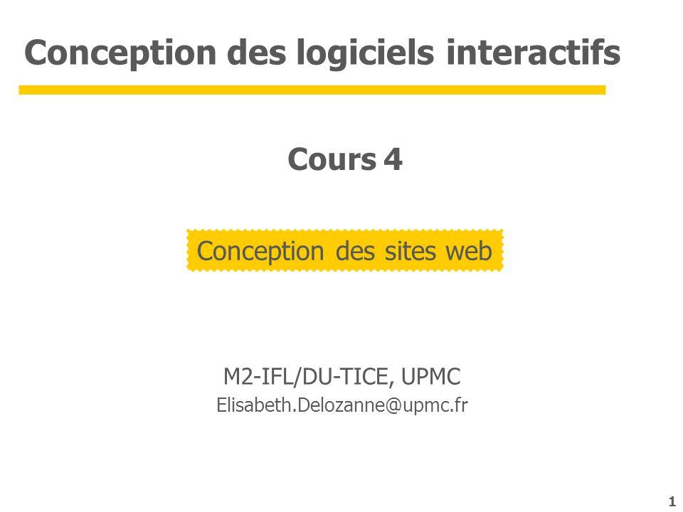 1 Conception des logiciels interactifs M2-IFL/DU-TICE, UPMC Elisabeth.Delozanne@upmc.fr Conception des sites web Cours 4