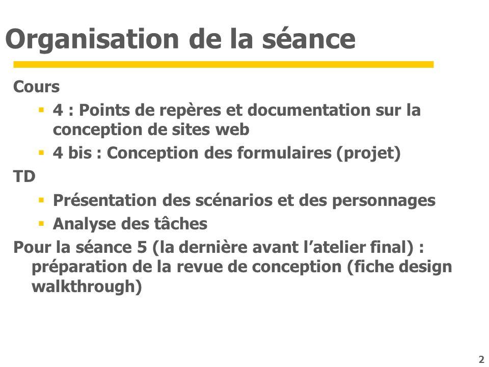 Organisation de la séance Cours 4 : Points de repères et documentation sur la conception de sites web 4 bis : Conception des formulaires (projet) TD P