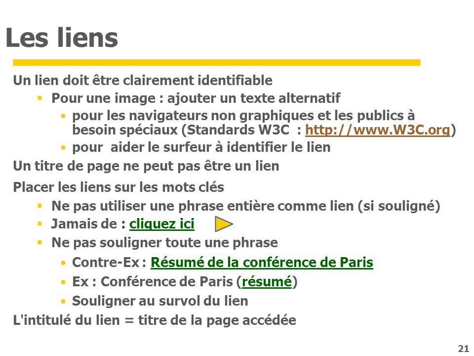 21 Les liens Un lien doit être clairement identifiable Pour une image : ajouter un texte alternatif pour les navigateurs non graphiques et les publics