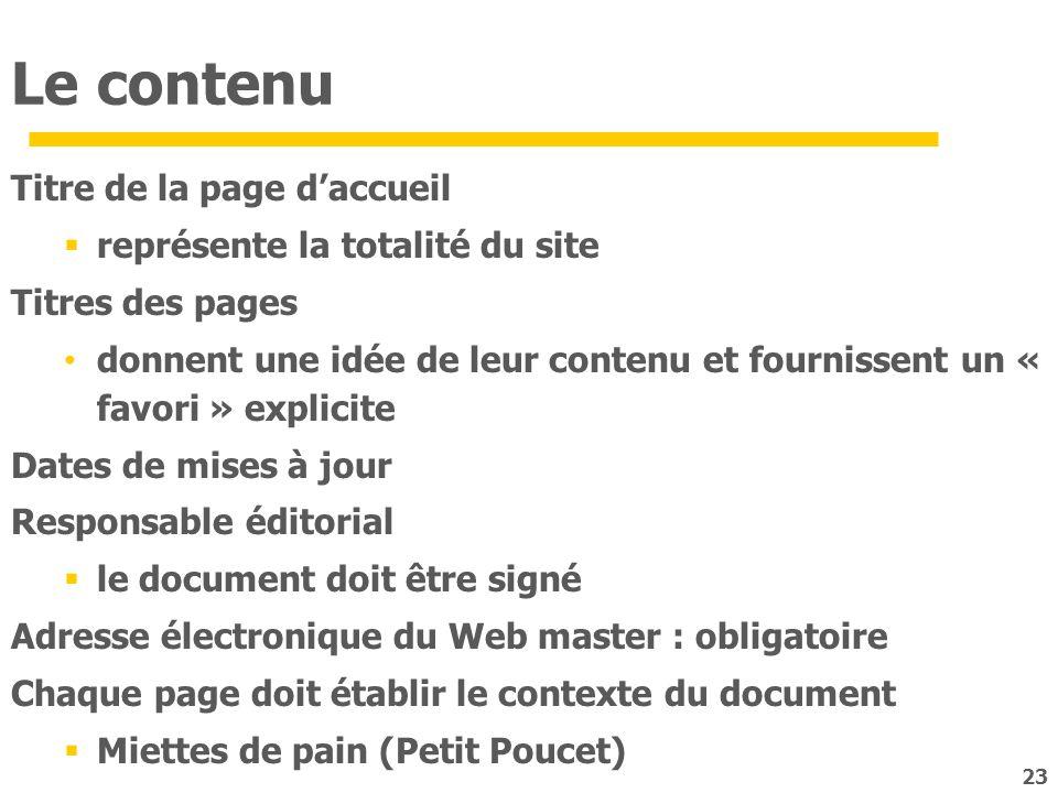 23 Le contenu Titre de la page daccueil représente la totalité du site Titres des pages donnent une idée de leur contenu et fournissent un « favori »
