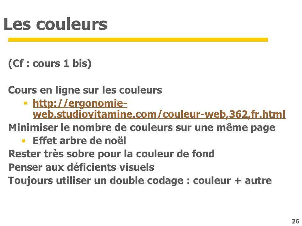 Les couleurs (Cf : cours 1 bis) Cours en ligne sur les couleurs http://ergonomie- web.studiovitamine.com/couleur-web,362,fr.html http://ergonomie- web