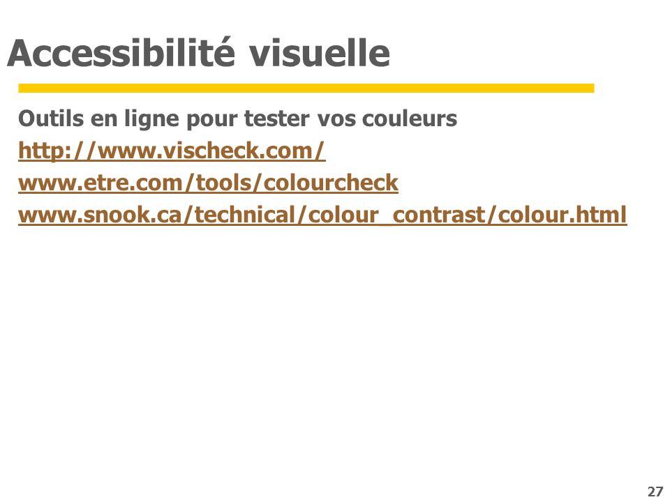 Accessibilité visuelle Outils en ligne pour tester vos couleurs http://www.vischeck.com/ www.etre.com/tools/colourcheck www.snook.ca/technical/colour_