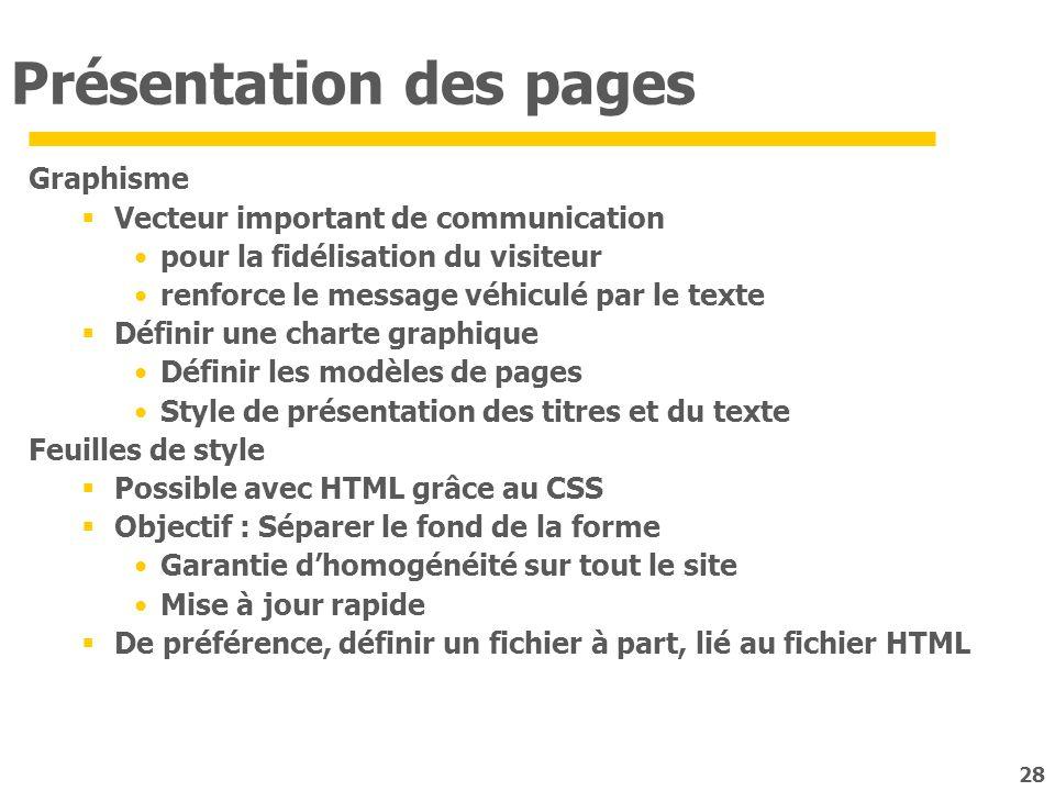 28 Présentation des pages Graphisme Vecteur important de communication pour la fidélisation du visiteur renforce le message véhiculé par le texte Défi