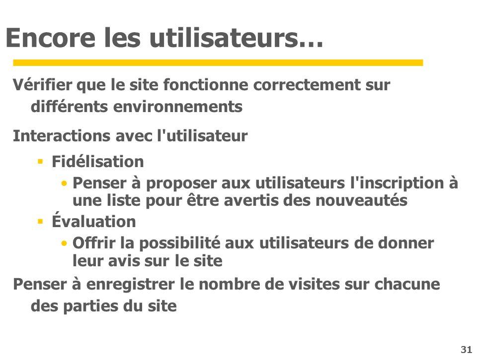 31 Encore les utilisateurs… Vérifier que le site fonctionne correctement sur différents environnements Interactions avec l'utilisateur Fidélisation Pe