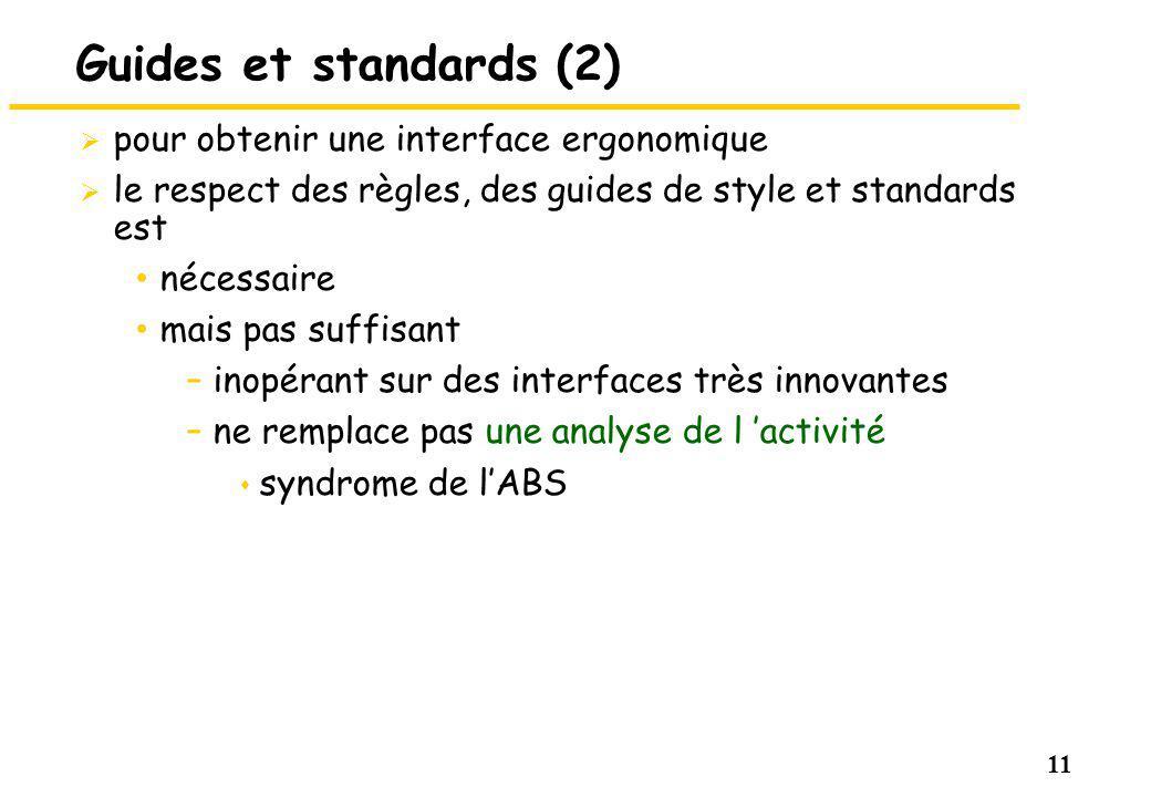 11 Guides et standards (2) pour obtenir une interface ergonomique le respect des règles, des guides de style et standards est nécessaire mais pas suff