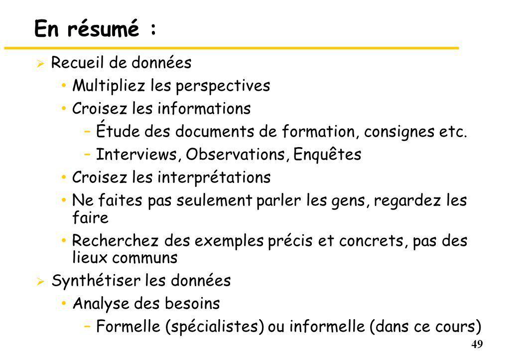 49 En résumé : Recueil de données Multipliez les perspectives Croisez les informations –Étude des documents de formation, consignes etc. –Interviews,