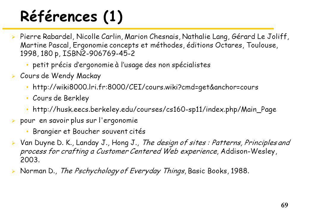 69 Références (1) Pierre Rabardel, Nicolle Carlin, Marion Chesnais, Nathalie Lang, Gérard Le Joliff, Martine Pascal, Ergonomie concepts et méthodes, é