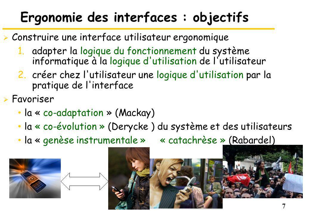 7 Ergonomie des interfaces : objectifs Construire une interface utilisateur ergonomique 1.adapter la logique du fonctionnement du système informatique