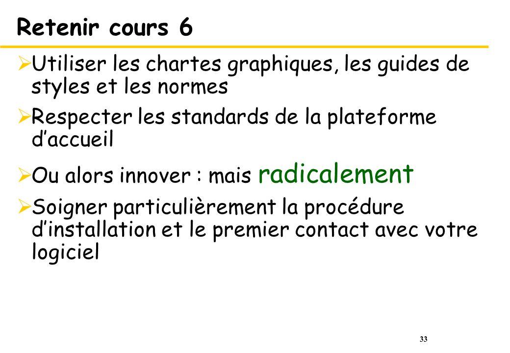 33 Retenir cours 6 Utiliser les chartes graphiques, les guides de styles et les normes Respecter les standards de la plateforme daccueil Ou alors inno