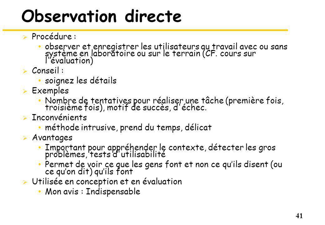 41 Observation directe Procédure : observer et enregistrer les utilisateurs au travail avec ou sans système en laboratoire ou sur le terrain (CF.