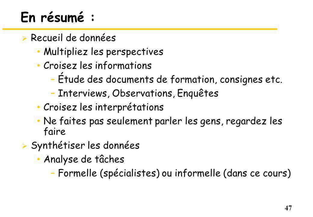 47 En résumé : Recueil de données Multipliez les perspectives Croisez les informations –Étude des documents de formation, consignes etc.