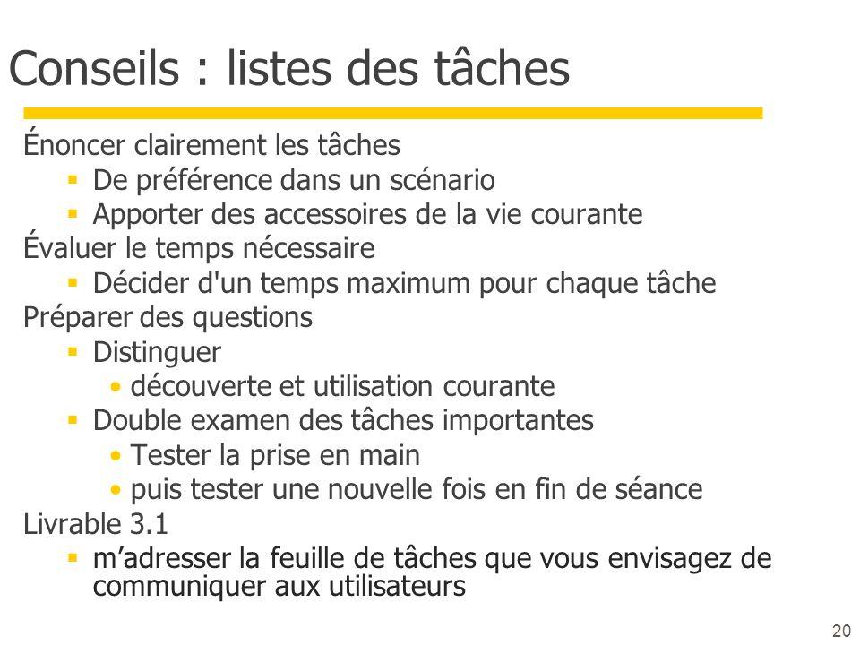 20 Conseils : listes des tâches Énoncer clairement les tâches De préférence dans un scénario Apporter des accessoires de la vie courante Évaluer le te