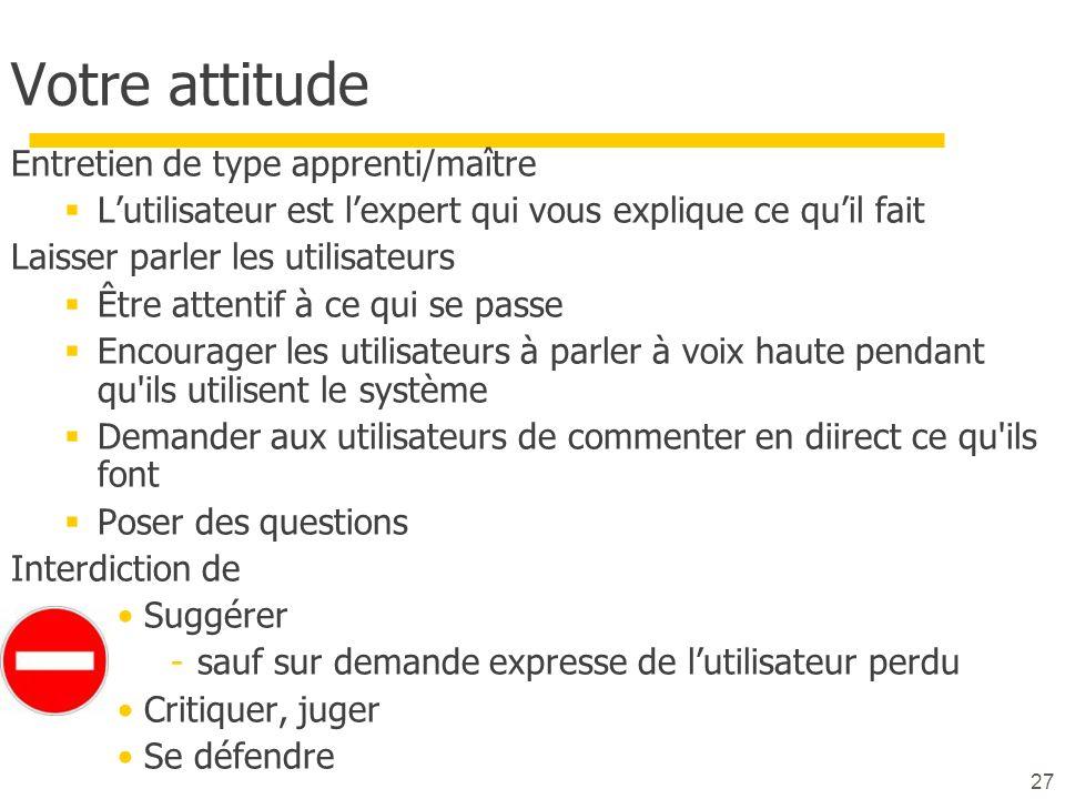 27 Votre attitude Entretien de type apprenti/maître Lutilisateur est lexpert qui vous explique ce quil fait Laisser parler les utilisateurs Être atten