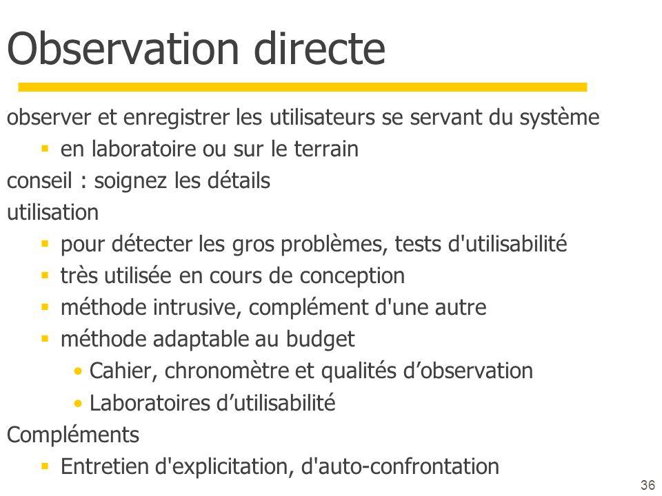 36 Observation directe observer et enregistrer les utilisateurs se servant du système en laboratoire ou sur le terrain conseil : soignez les détails u