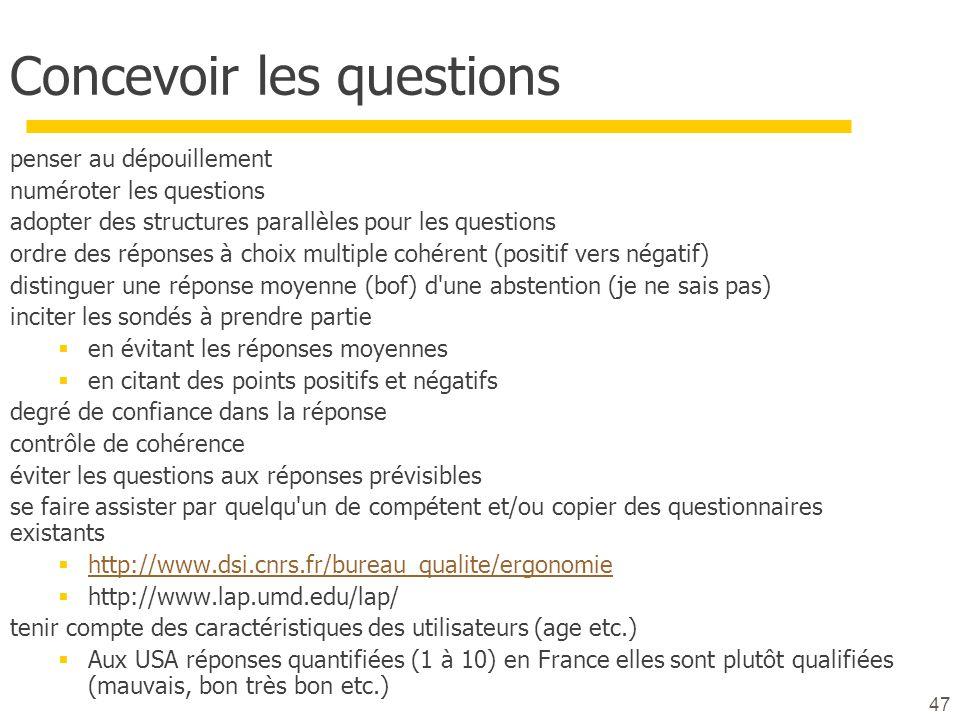 47 Concevoir les questions penser au dépouillement numéroter les questions adopter des structures parallèles pour les questions ordre des réponses à c