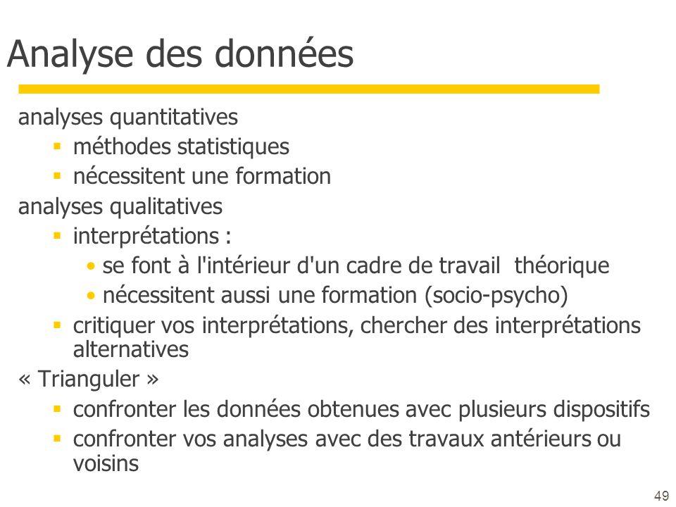 49 Analyse des données analyses quantitatives méthodes statistiques nécessitent une formation analyses qualitatives interprétations : se font à l'inté