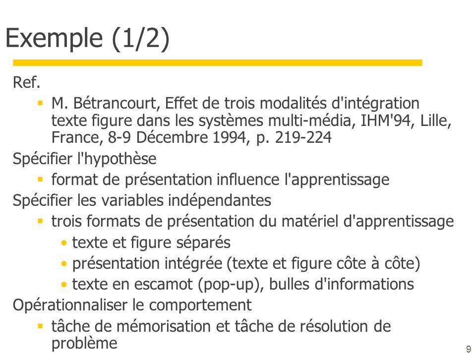 10 Exemple (2/2) Spécifier les variables dépendantes temps d apprentissage et mémorisation (nombre de termes correctement replacés sur le graphique) Spécifier les procédures (résumé) Test individuel pour 24 étudiants répartis aléatoirement en 3 groupes consigne : étudier le graphique et le commentaire; tâche : on présente le graphique et il faut donner le commentaire) Identifier les tests statistiques appropriés la différence entre le groupe escamot et le groupe conventionnel est significative (f = 2, 94 et p =.028)