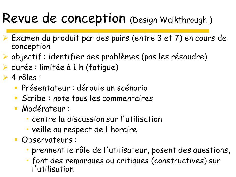 Revue de conception (Design Walkthrough ) Examen du produit par des pairs (entre 3 et 7) en cours de conception objectif : identifier des problèmes (p