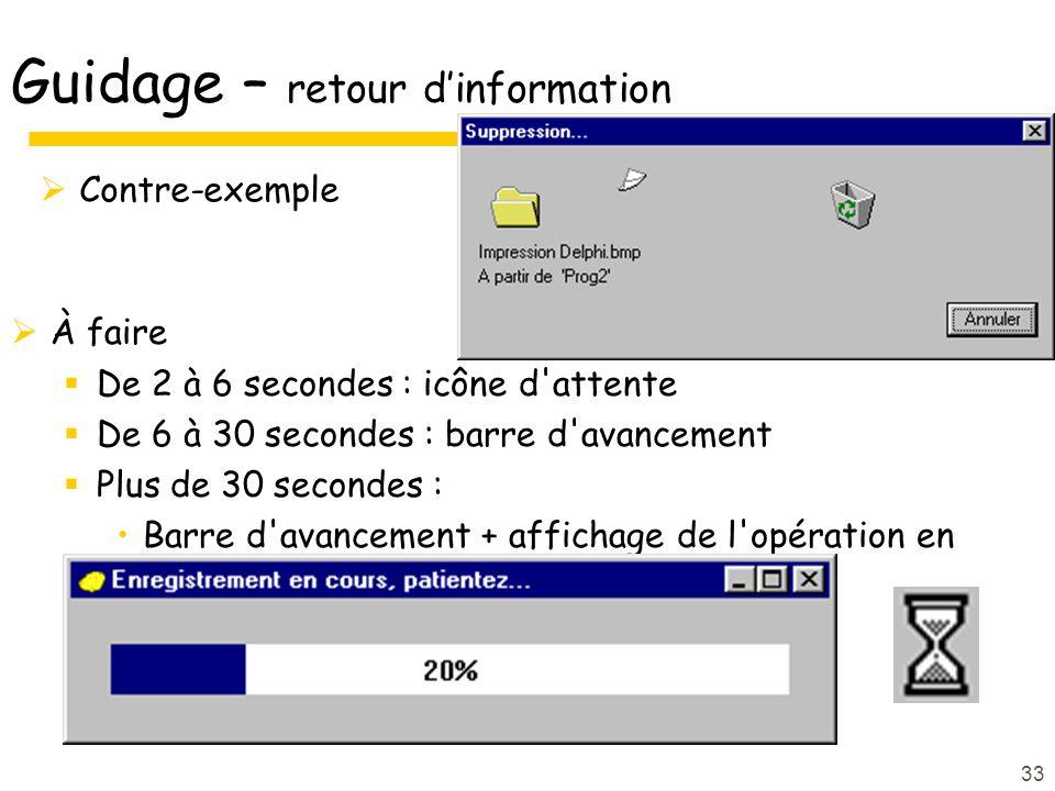33 Guidage – retour dinformation À faire De 2 à 6 secondes : icône d attente De 6 à 30 secondes : barre d avancement Plus de 30 secondes : Barre d avancement + affichage de l opération en cours Contre-exemple