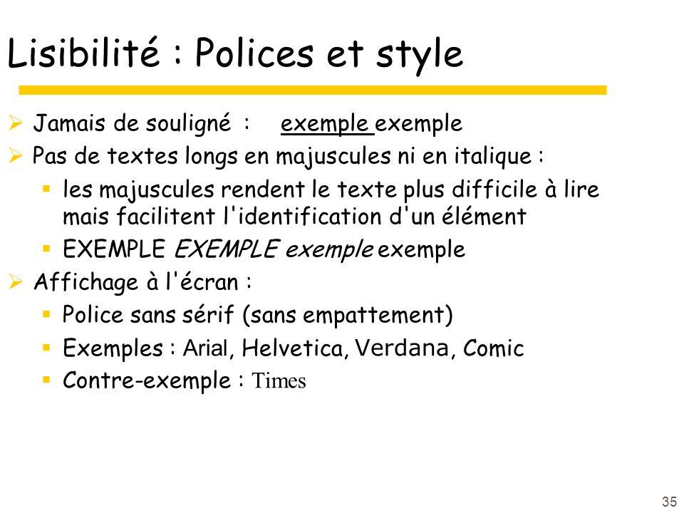 35 Lisibilité : Polices et style Jamais de souligné : exemple exemple Pas de textes longs en majuscules ni en italique : les majuscules rendent le tex