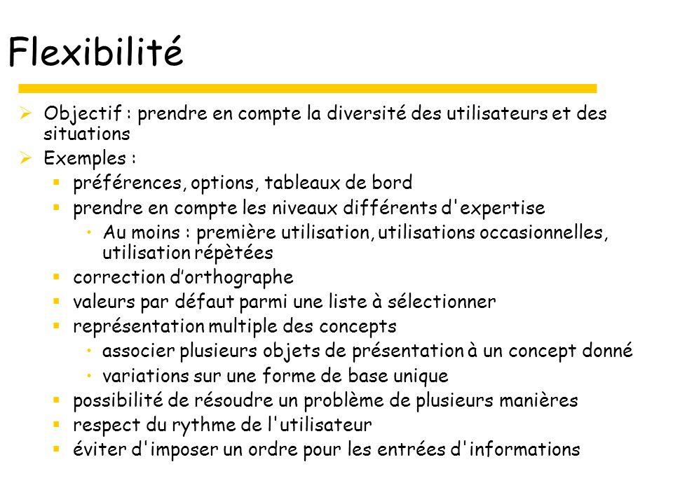 Flexibilité Objectif : prendre en compte la diversité des utilisateurs et des situations Exemples : préférences, options, tableaux de bord prendre en