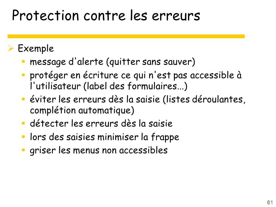 61 Protection contre les erreurs Exemple message d'alerte (quitter sans sauver) protéger en écriture ce qui n'est pas accessible à l'utilisateur (labe