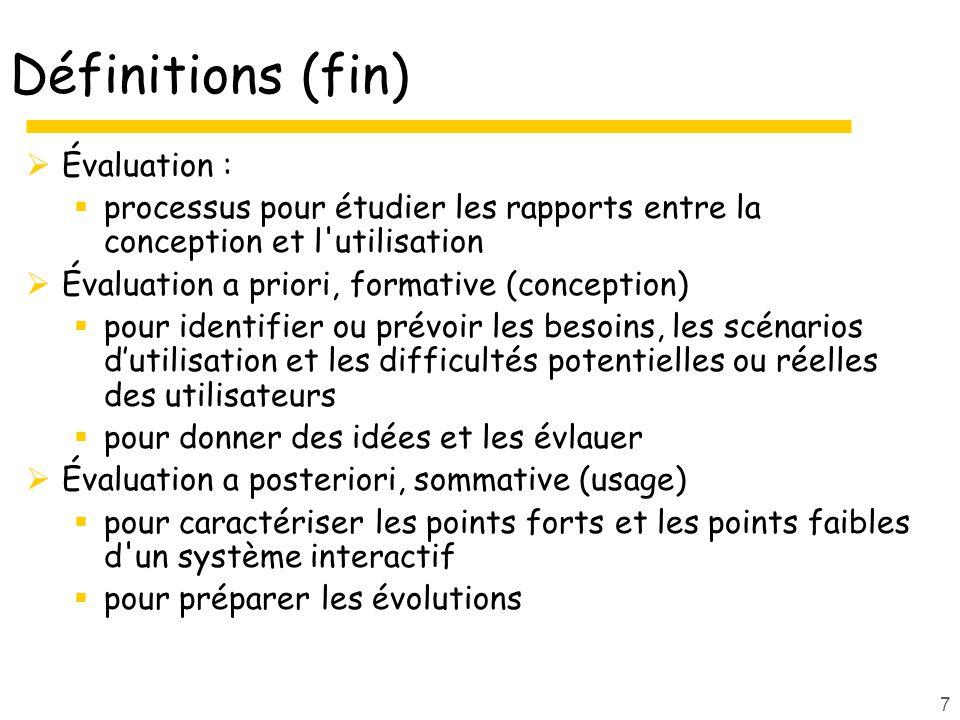 7 Définitions (fin) Évaluation : processus pour étudier les rapports entre la conception et l'utilisation Évaluation a priori, formative (conception)