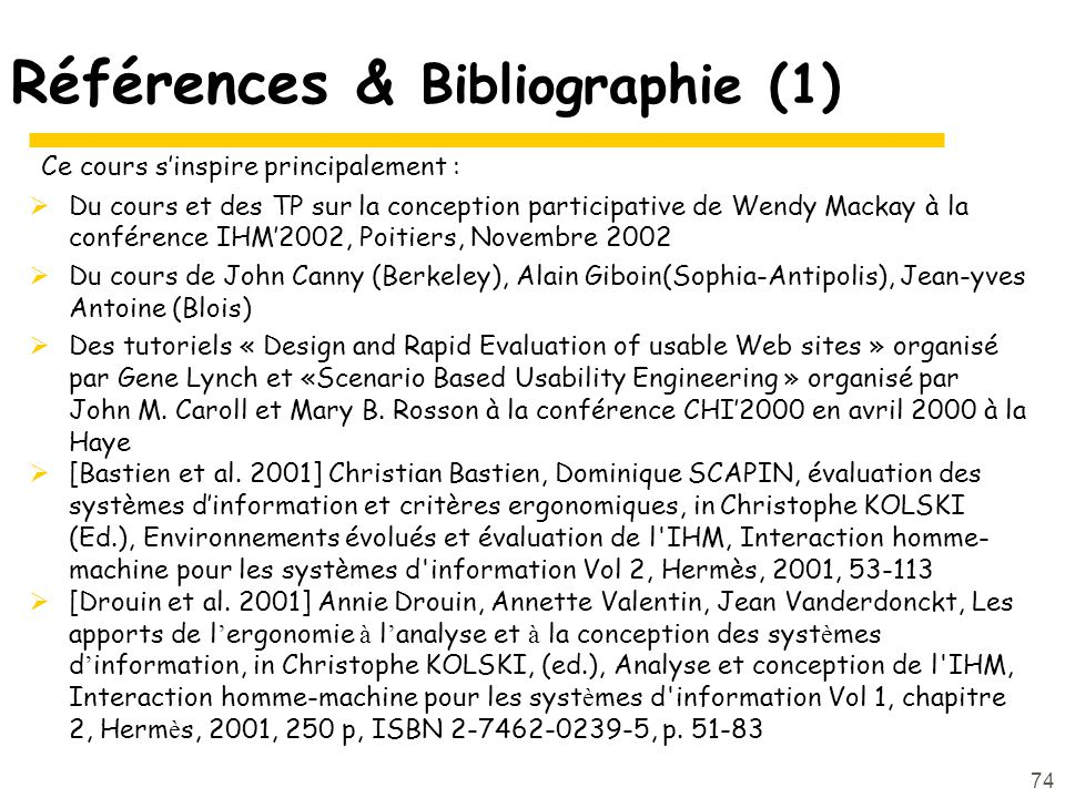 74 Références & Bibliographie (1) Ce cours sinspire principalement : Du cours et des TP sur la conception participative de Wendy Mackay à la conférenc