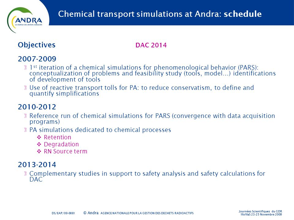 AGENCE NATIONALE POUR LA GESTION DES DÉCHETS RADIOACTIFS © Andra Chemical transport simulations at Andra: schedule Objectives DAC 2014 2007-2009 1 st