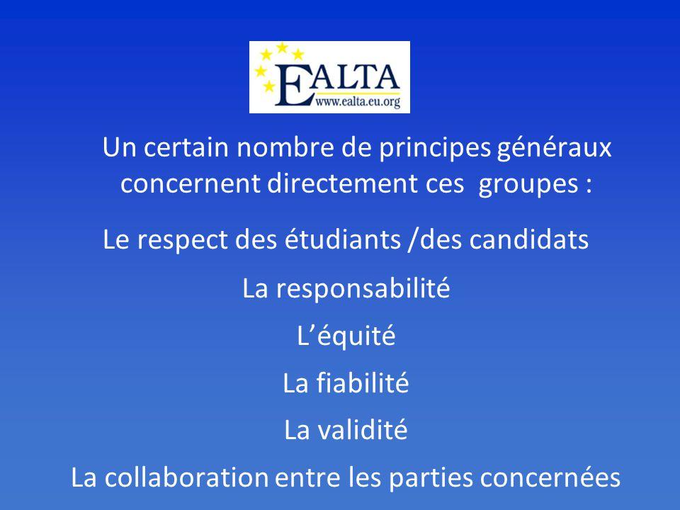 Un certain nombre de principes généraux concernent directement ces groupes : Le respect des étudiants /des candidats La responsabilité Léquité La fiabilité La validité La collaboration entre les parties concernées