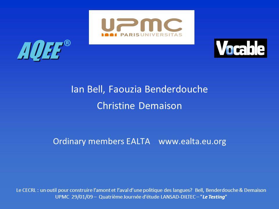 Ian Bell, Faouzia Benderdouche Christine Demaison Ordinary members EALTA www.ealta.eu.org Le CECRL : un outil pour construire lamont et laval dune politique des langues.