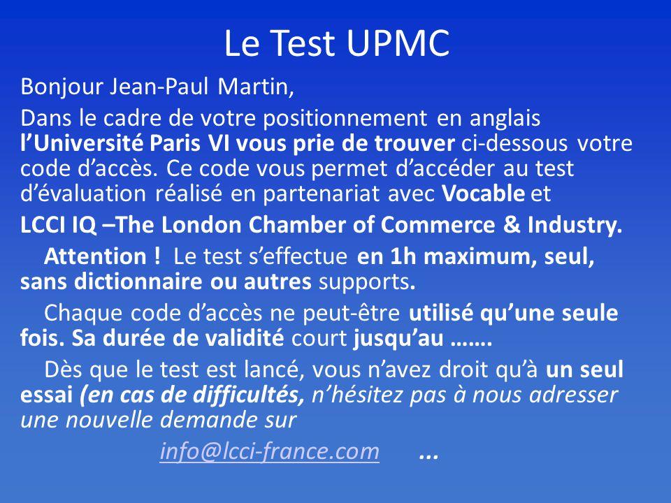 Le Test UPMC Bonjour Jean-Paul Martin, Dans le cadre de votre positionnement en anglais lUniversité Paris VI vous prie de trouver ci-dessous votre code daccès.