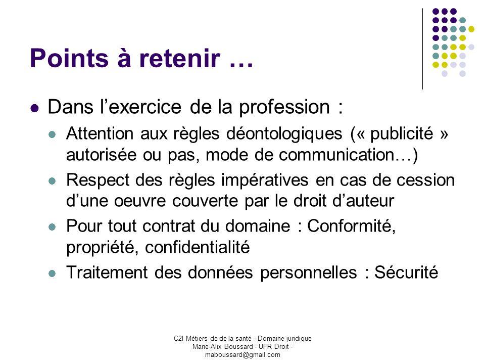 C2I Métiers de de la santé - Domaine juridique Marie-Alix Boussard - UFR Droit - maboussard@gmail.com Points à retenir … Dans lexercice de la professi