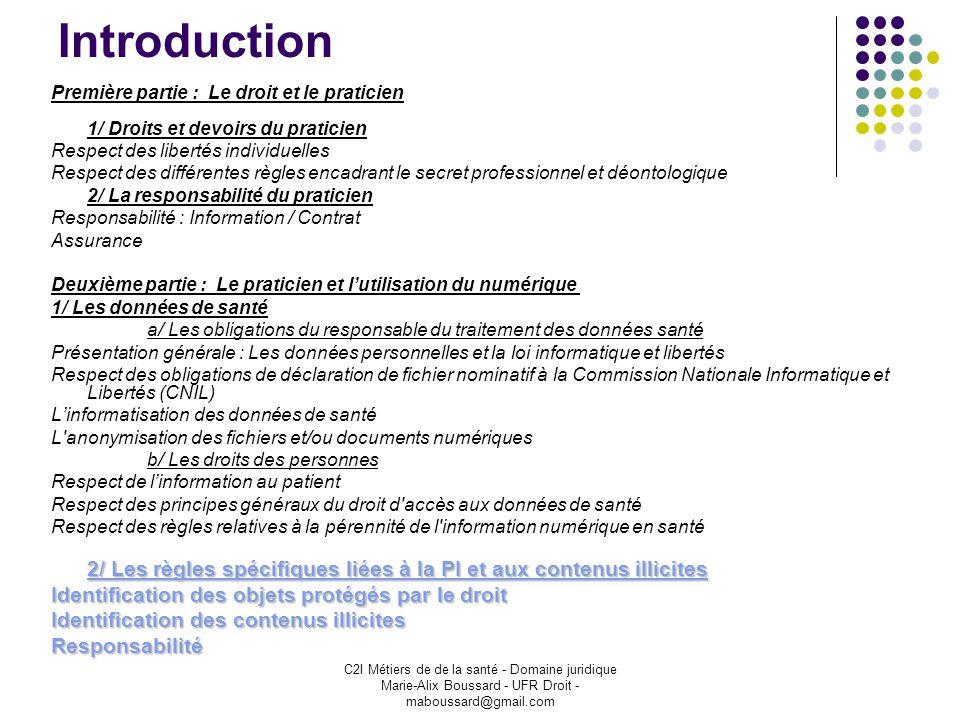 C2I Métiers de de la santé - Domaine juridique Marie-Alix Boussard - UFR Droit - maboussard@gmail.com Introduction Première partie : Le droit et le pr