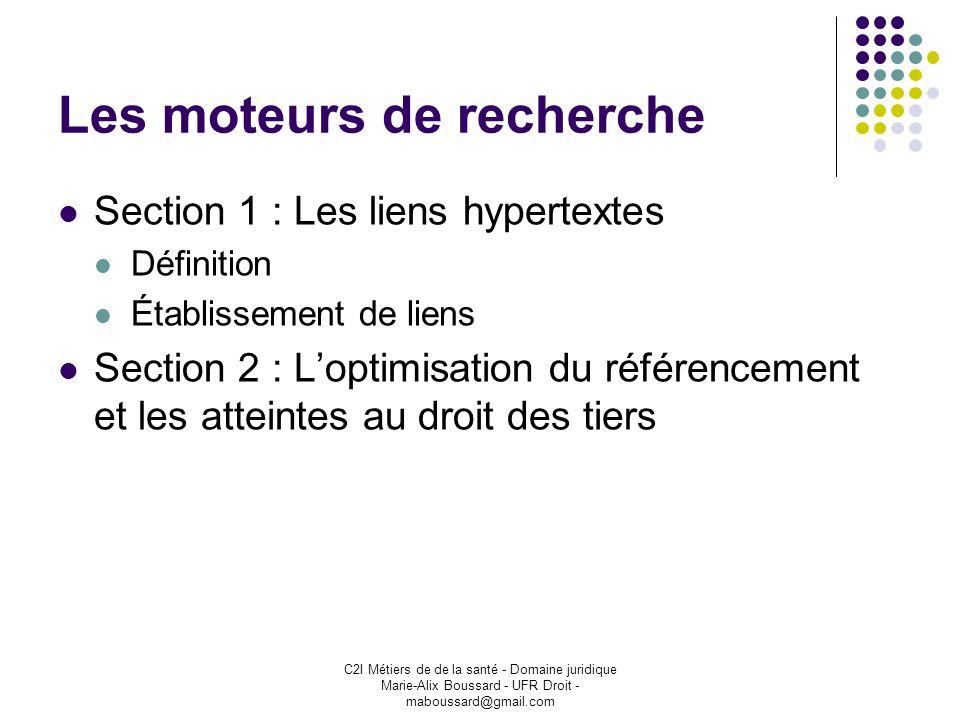 C2I Métiers de de la santé - Domaine juridique Marie-Alix Boussard - UFR Droit - maboussard@gmail.com Les moteurs de recherche Section 1 : Les liens h