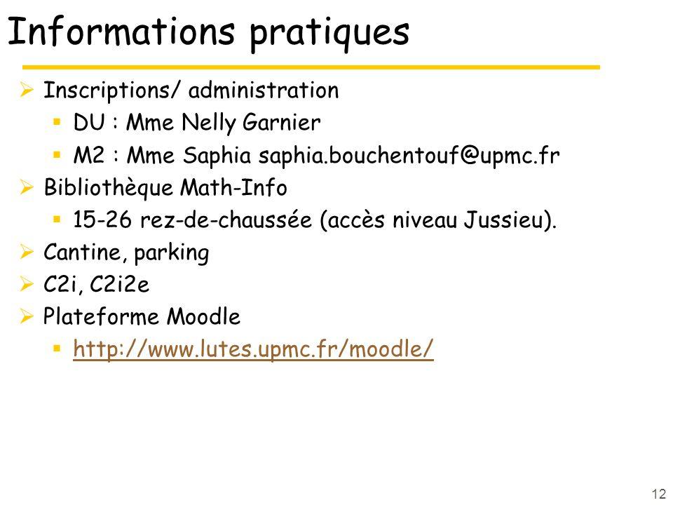 Informations pratiques Inscriptions/ administration DU : Mme Nelly Garnier M2 : Mme Saphia saphia.bouchentouf@upmc.fr Bibliothèque Math-Info 15-26 rez-de-chaussée (accès niveau Jussieu).