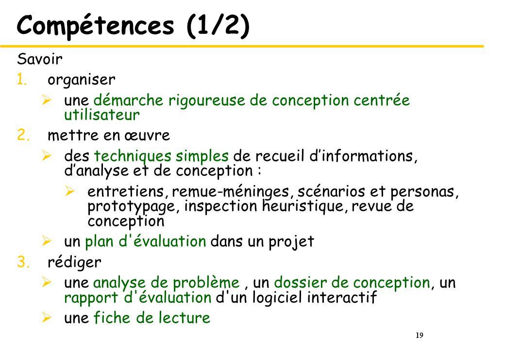 19 Compétences (1/2) Savoir 1.organiser une démarche rigoureuse de conception centrée utilisateur 2.mettre en œuvre des techniques simples de recueil