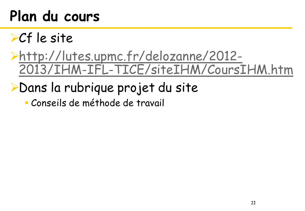 22 Plan du cours Cf le site http://lutes.upmc.fr/delozanne/2012- 2013/IHM-IFL-TICE/siteIHM/CoursIHM.htm http://lutes.upmc.fr/delozanne/2012- 2013/IHM-
