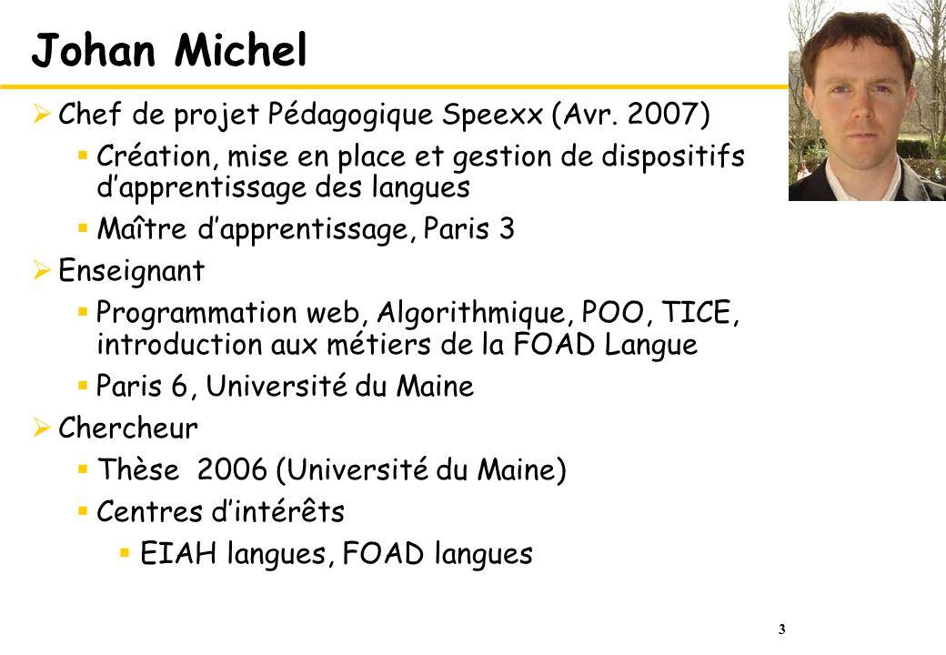 3 Johan Michel Chef de projet Pédagogique Speexx (Avr. 2007) Création, mise en place et gestion de dispositifs dapprentissage des langues Maître dappr